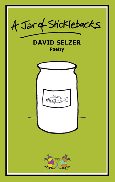 A Jar of Sticklebacks by David Selzer ArmadilloCentral cover72dpi